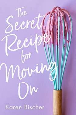 The Secret Recipe for Moving On by Karen Bischer