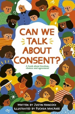 Can We Talk About Consent?: A Book About Freedom, Choices, and Agreement by Justin Hancock, illustrated by Fuchsia Macaree