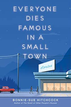 Everyone Dies Famous in a Small Town by Bonnie Sue Hitchcock