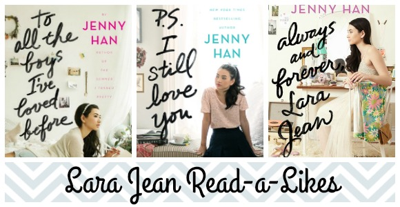 Lara Jean Read-a-likes collage with cover art for To All the Boys I've Loved Before, PS I Still Love You, Always and Forever Lara Jean