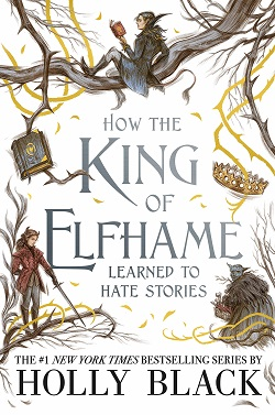 How the King of Elfhame Learned to Hate Stories by Holly Black, illustrated by Rovina Cai