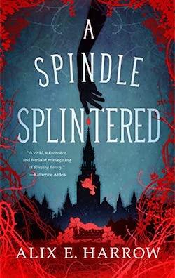 A Spindle Splintered by Alix E. Harrow