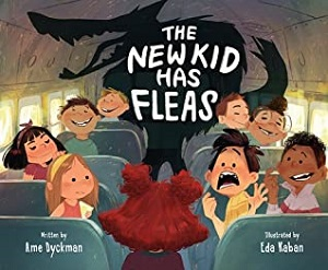 The New Kid Has Fleas by Ame Dyckman, illustrated by Eda Kaban